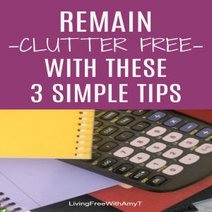 3 Simple Steps to Make Sure You Stay Clutter Free