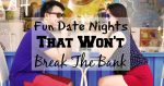 Fun Date Nights That Won't Break The Bank