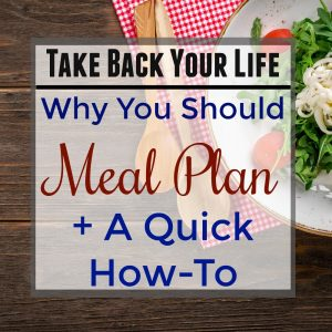 Take Back Your Life – Why You Should Meal Plan + A Quick How-To