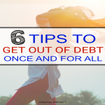 6 Tips To Get Out Of Debt Once And For All