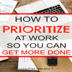 How To Prioritize At Work So You Can Get More Done