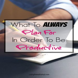 What To Always Plan For In Order To Be A Lot More Productive