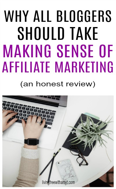 Making Sense of Affiliate Marketing is the best course for bloggers to learn all about affiliate marketing