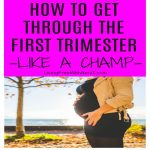 How To Survive First Trimester Pregnancy Symptoms Like a Champ