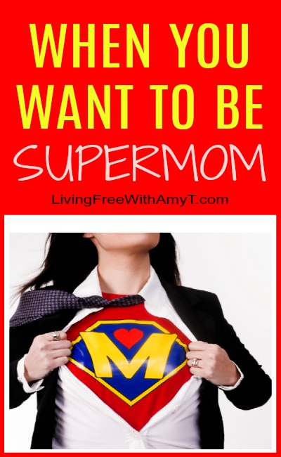 When You Want To Be Supermom