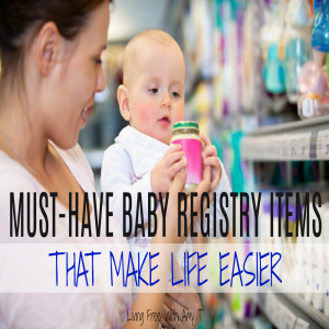 Must-Have Baby Registry Items To Make Your Life Easier